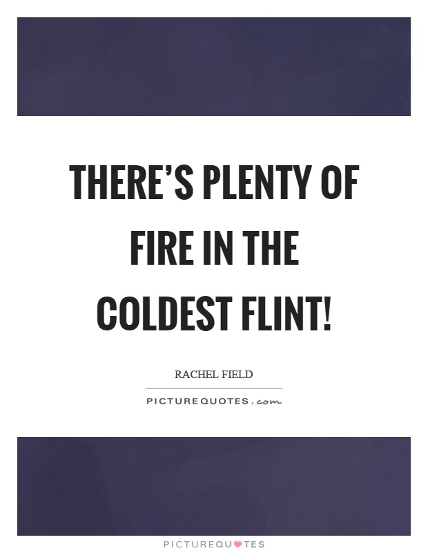 There's plenty of fire in the coldest flint! Picture Quote #1
