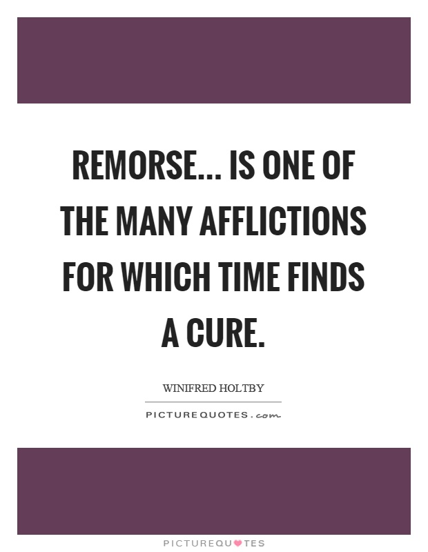 Remorse... is one of the many afflictions for which time finds a cure Picture Quote #1