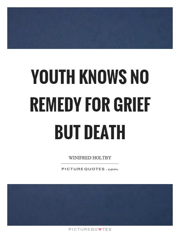 Youth knows no remedy for grief but death Picture Quote #1