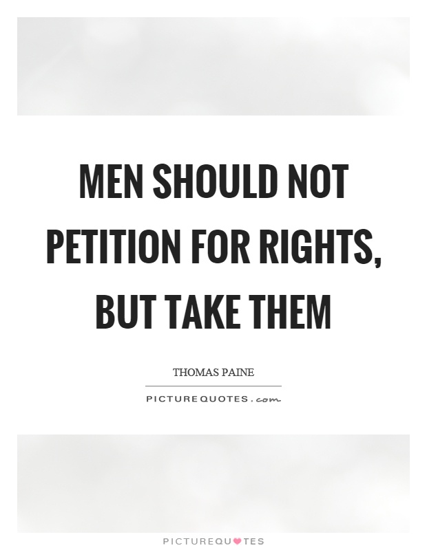 Men should not petition for rights, but take them Picture Quote #1