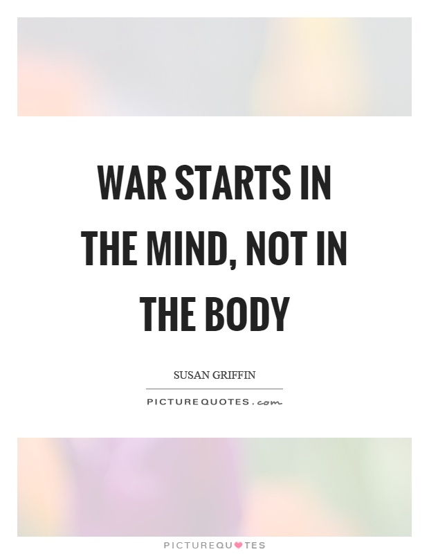War starts in the mind, not in the body Picture Quote #1