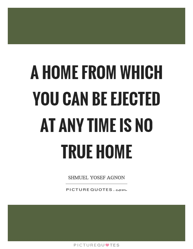 A home from which you can be ejected at any time is no true home Picture Quote #1