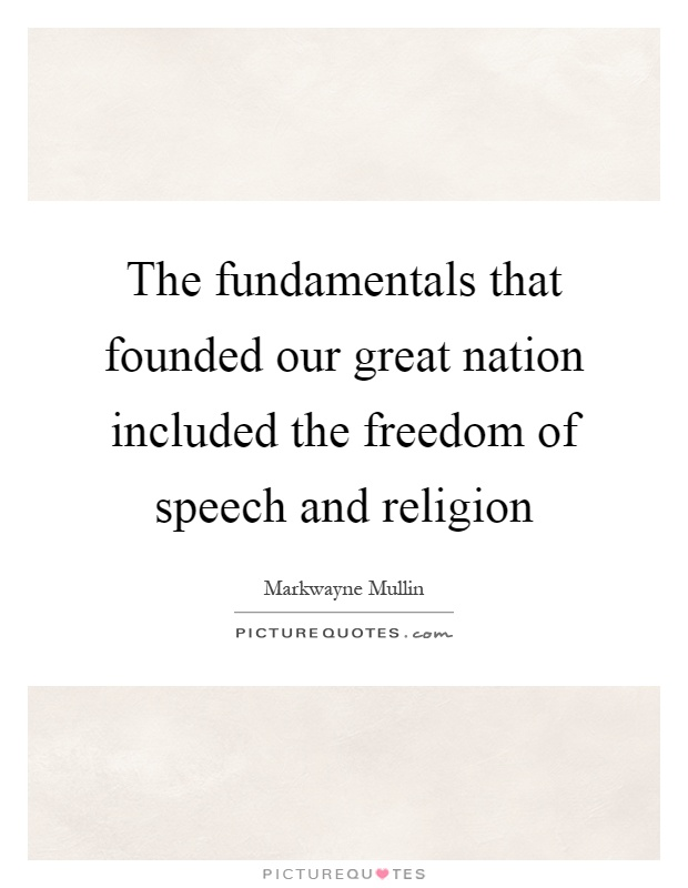 The fundamentals that founded our great nation included the freedom of speech and religion Picture Quote #1