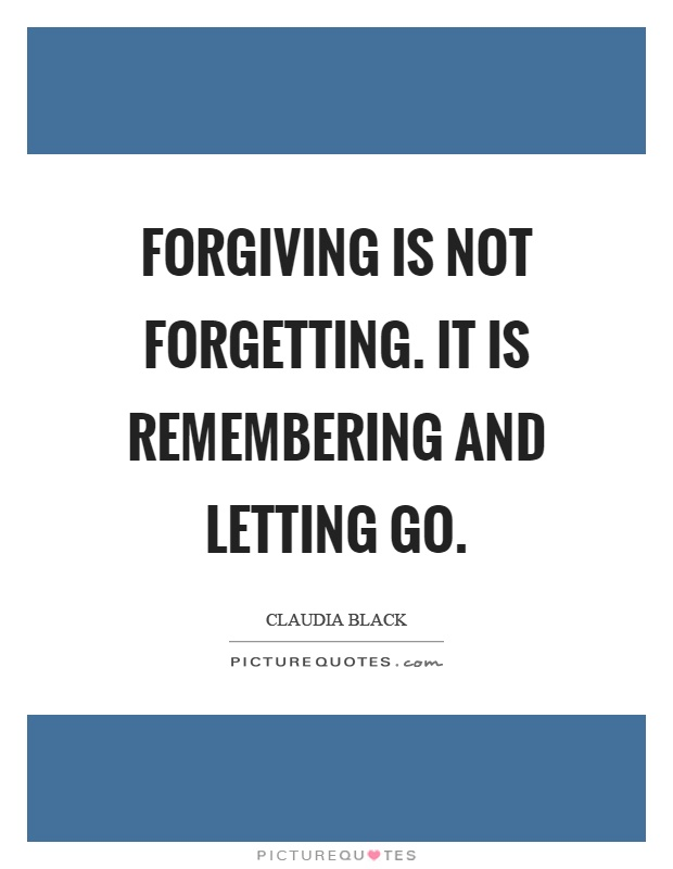 Forgiving is not forgetting. It is remembering and letting go Picture Quote #1