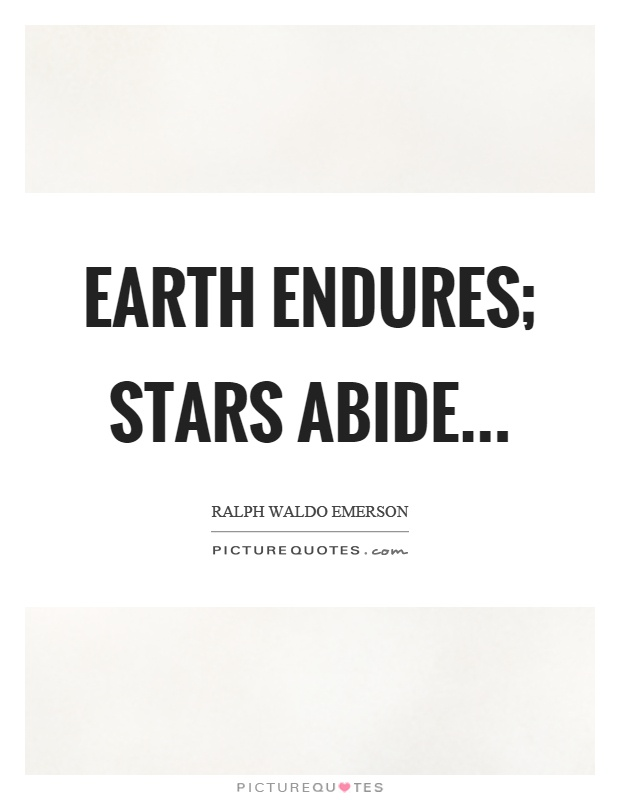 Earth endures; Stars abide Picture Quote #1