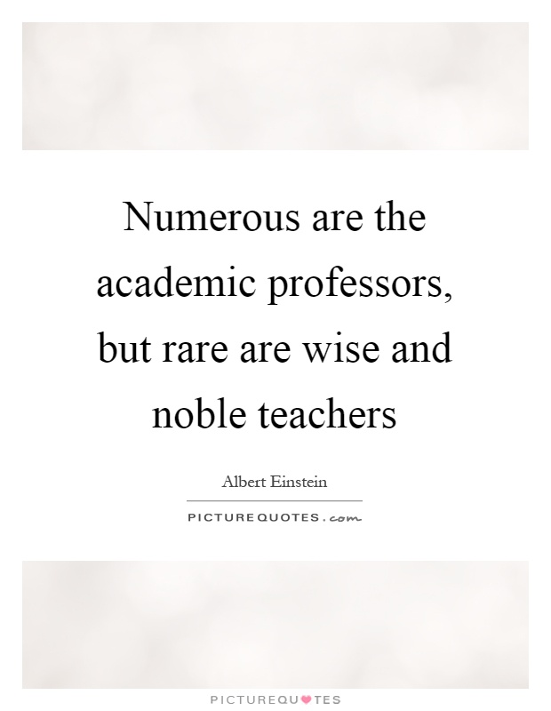 Numerous are the academic professors, but rare are wise and noble teachers Picture Quote #1
