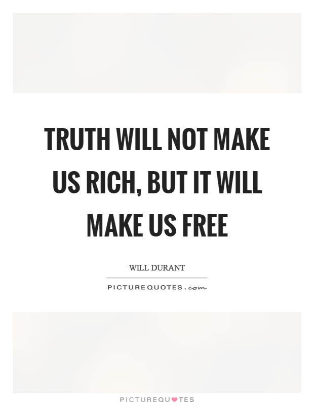 Truth will not make us rich, but it will make us free Picture Quote #1
