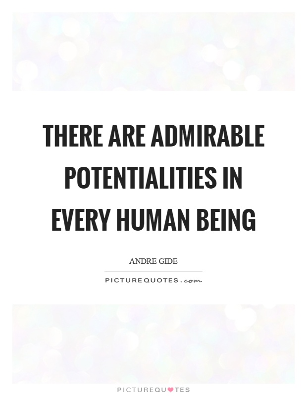 There are admirable potentialities in every human being Picture Quote #1