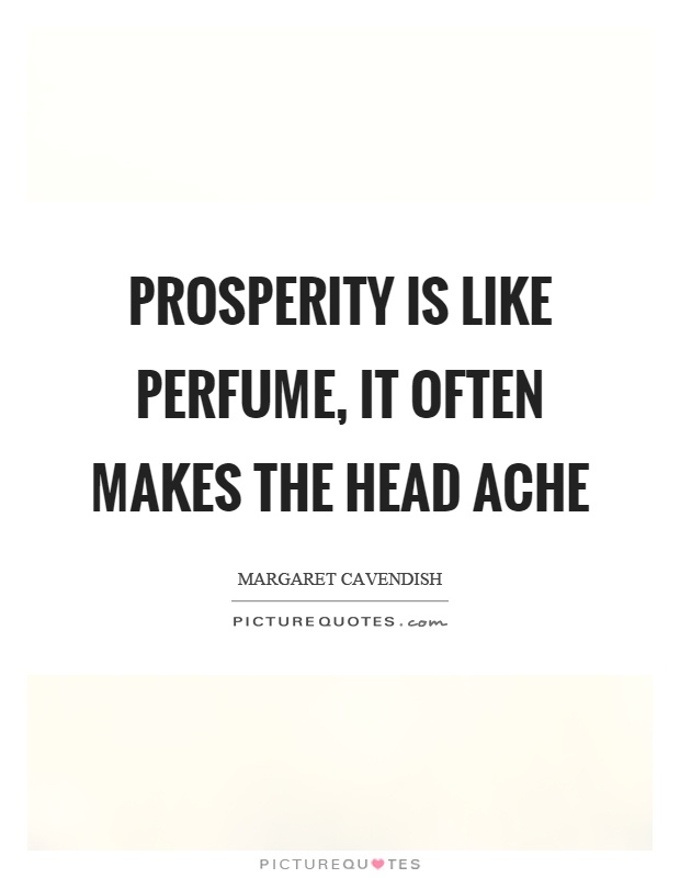 Prosperity is like perfume, it often makes the head ache Picture Quote #1