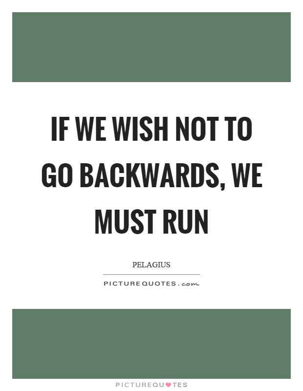If we wish not to go backwards, we must run Picture Quote #1
