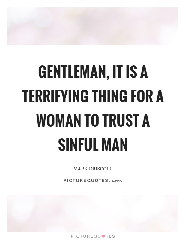 Gentleman, it is a terrifying thing for a woman to trust a sinful man Picture Quote #1