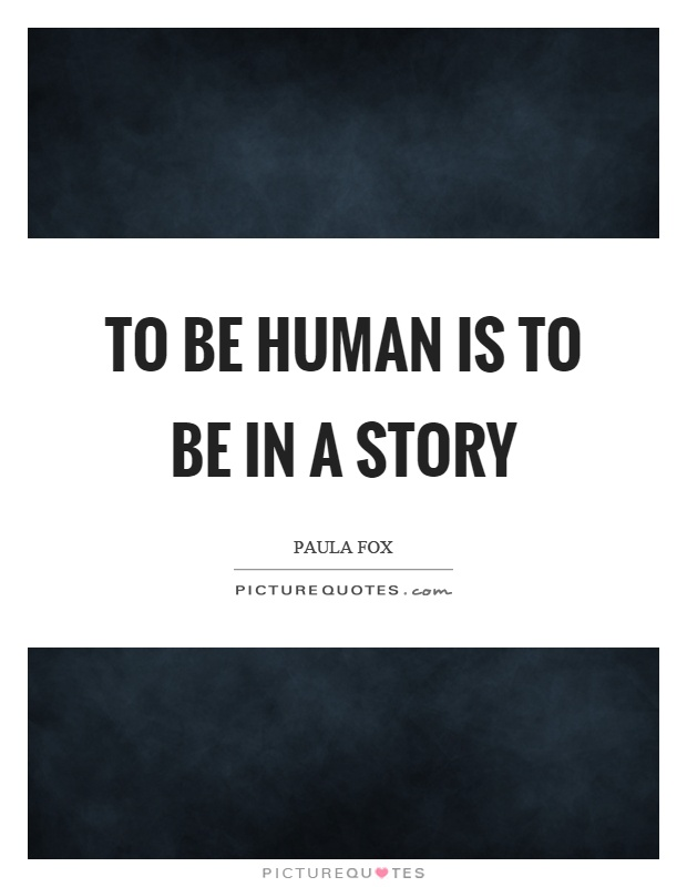 To be human is to be in a story Picture Quote #1