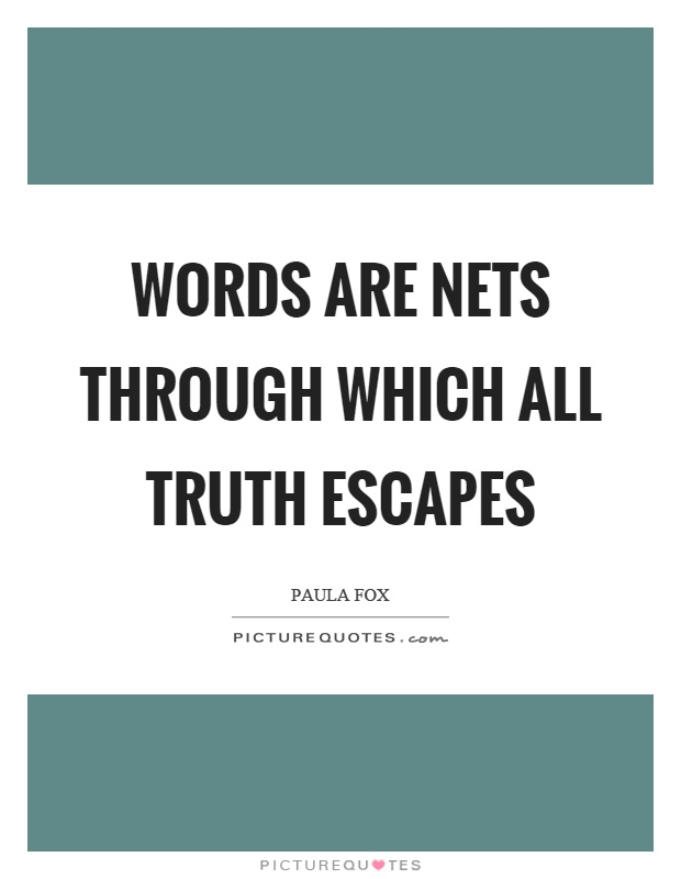 Words are nets through which all truth escapes Picture Quote #1