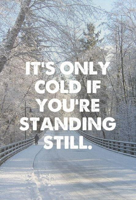It\'s only cold if you\'re standing still | Picture Quotes