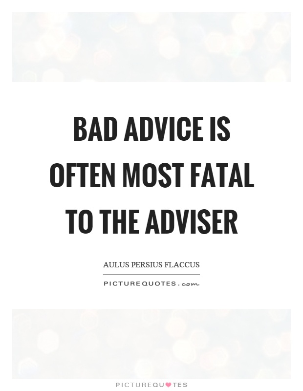 Bad advice is often most fatal to the adviser Picture Quote #1