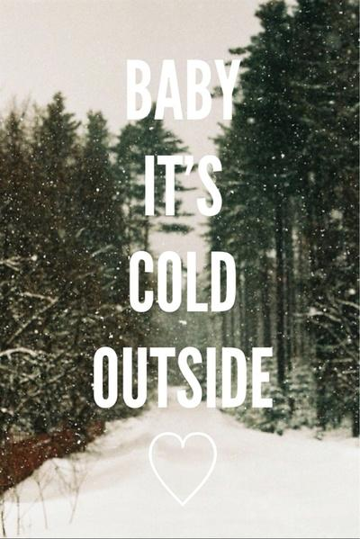 Baby, it's cold outside Picture Quote #1