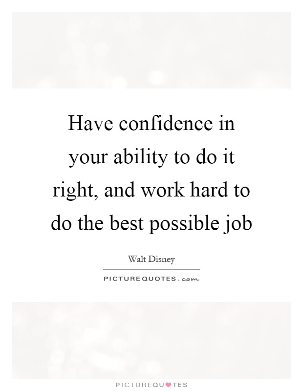 Have Confidence In Your Ability To Do It Right And Work Hard To