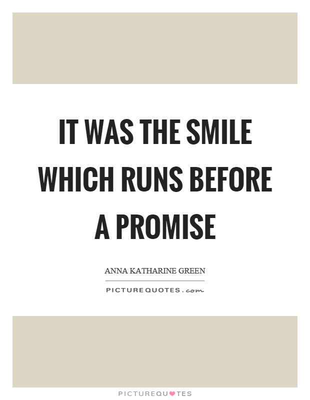 It was the smile which runs before a promise Picture Quote #1