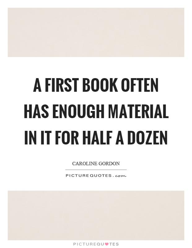 A first book often has enough material in it for half a dozen Picture Quote #1