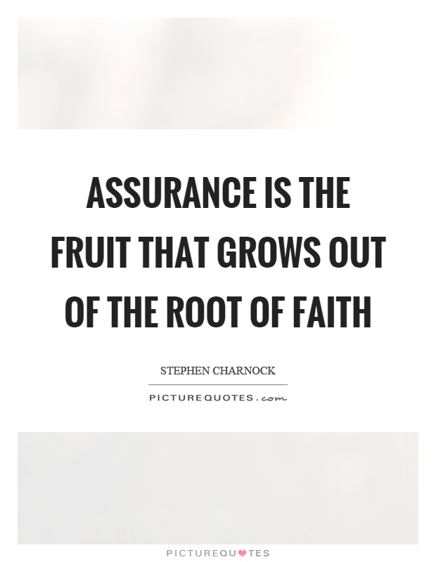 Assurance is the fruit that grows out of the root of faith Picture Quote #1