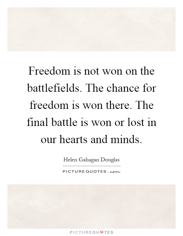 Freedom is not won on the battlefields. The chance for freedom is won there. The final battle is won or lost in our hearts and minds Picture Quote #1