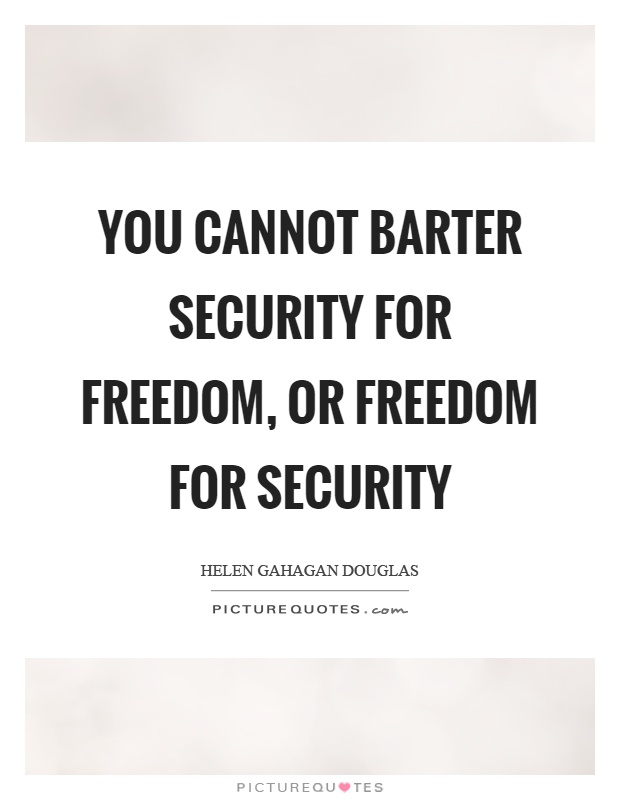 You cannot barter security for freedom, or freedom for security Picture Quote #1