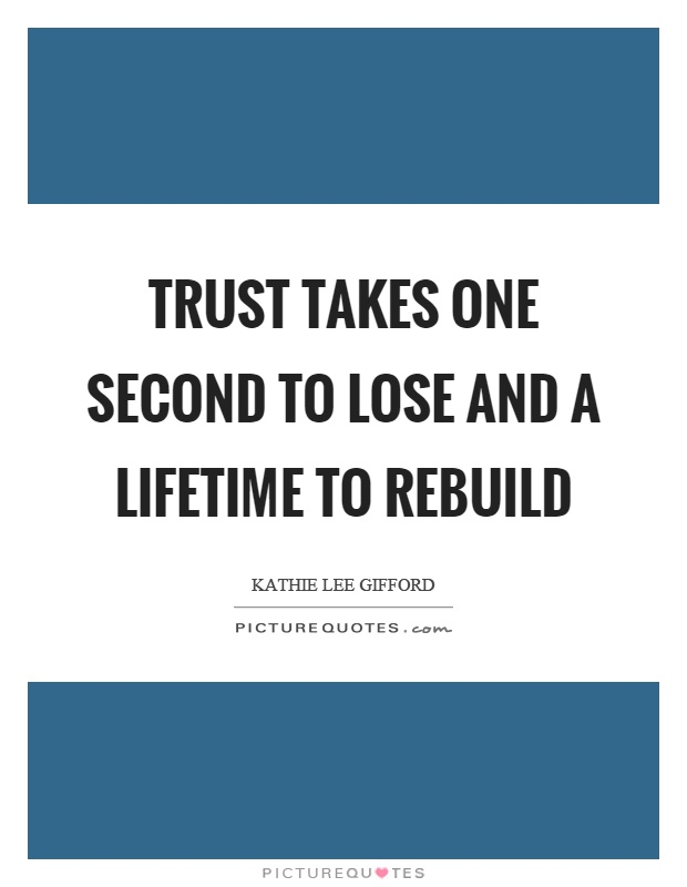 Trust takes one second to lose and a lifetime to rebuild Picture Quote #1