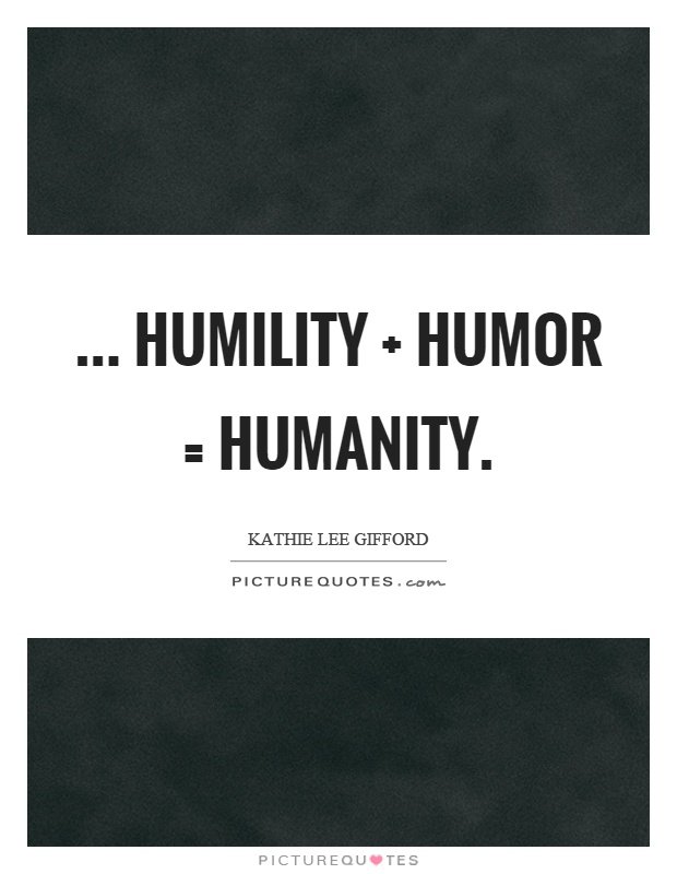 ... humility   humor = humanity Picture Quote #1
