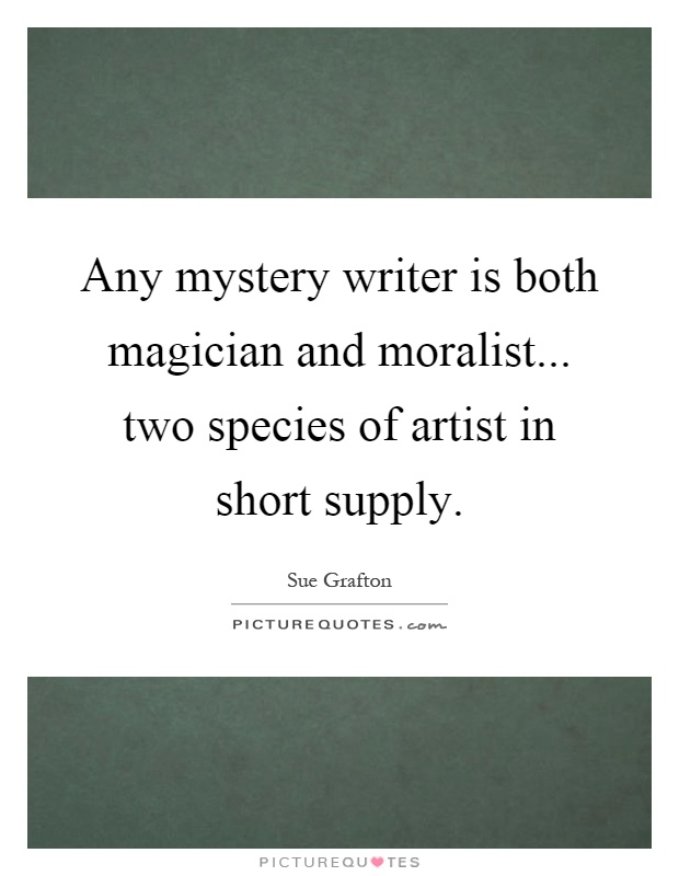 Any mystery writer is both magician and moralist... two species of artist in short supply Picture Quote #1
