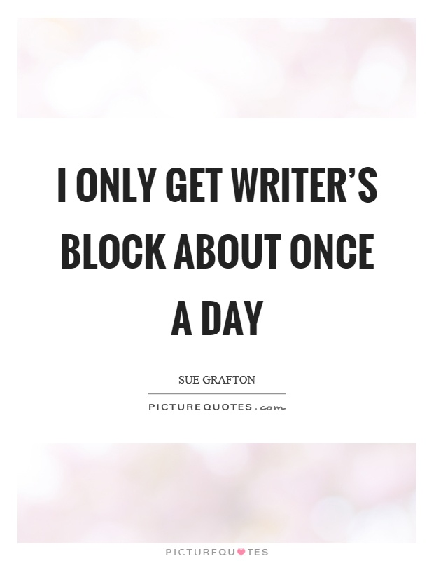 I only get writer's block about once a day Picture Quote #1