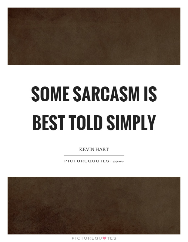 Some sarcasm is best told simply Picture Quote #1