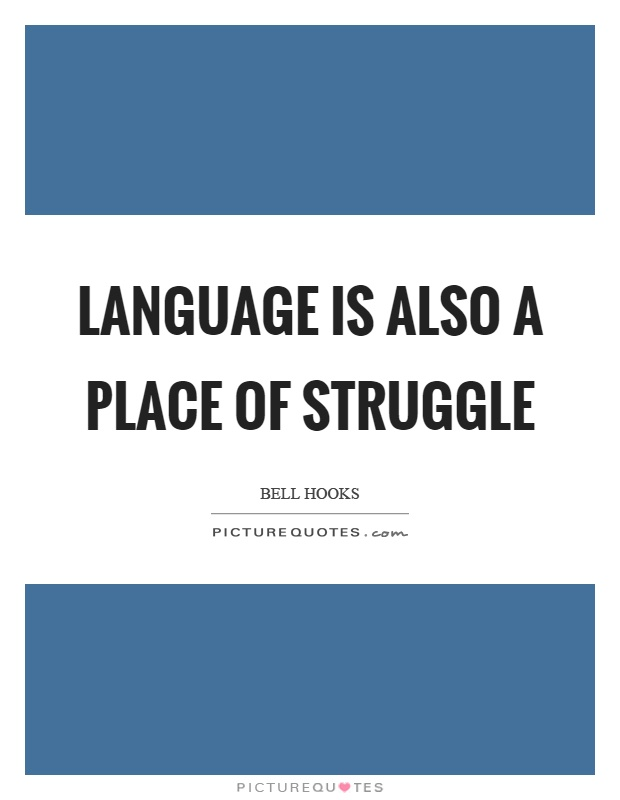 Language is also a place of struggle Picture Quote #1