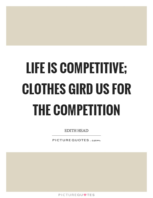 Life is competitive; clothes gird us for the competition Picture Quote #1