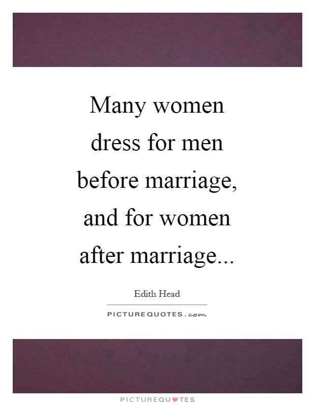 Many Women Dress For Men Before Marriage And After Picture Quote