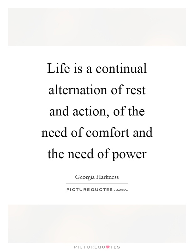 Life is a continual alternation of rest and action, of the need of comfort and the need of power Picture Quote #1