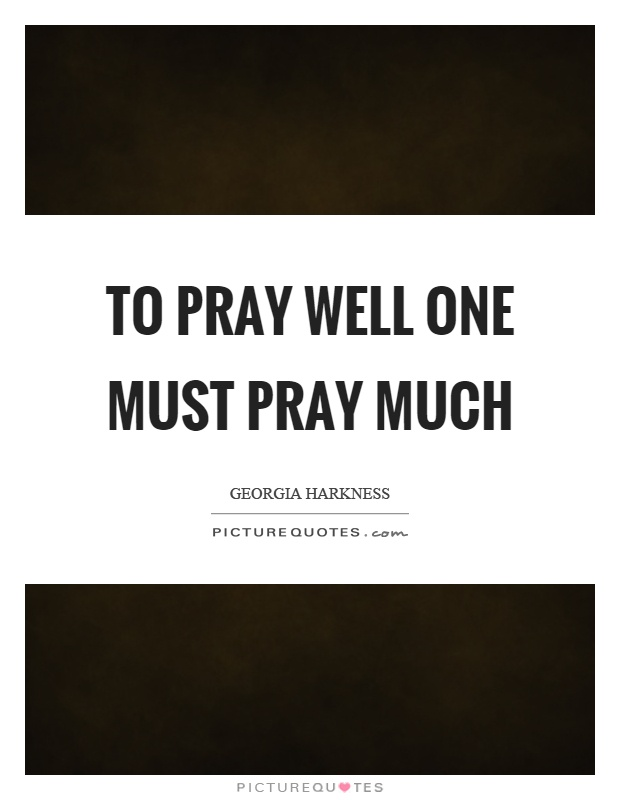 To pray well one must pray much Picture Quote #1