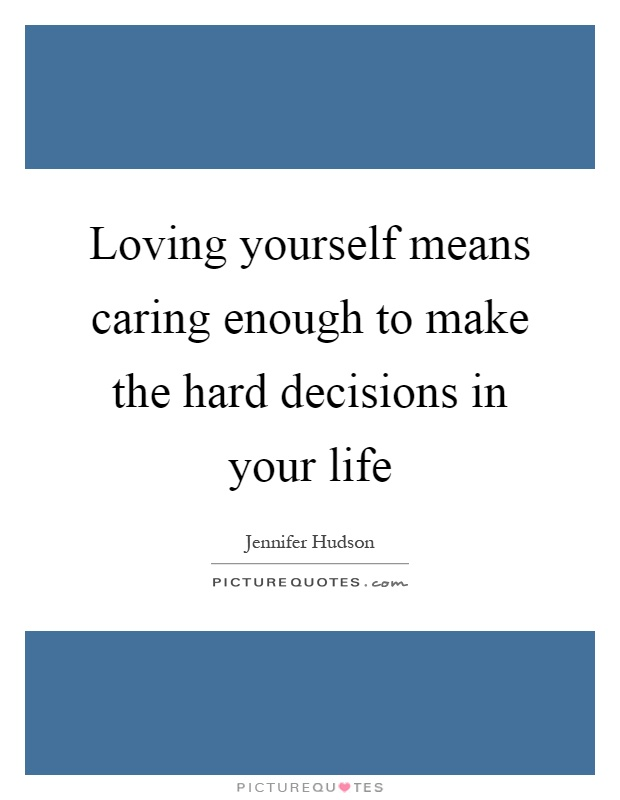Loving yourself means caring enough to make the hard decisions in your life Picture Quote #1