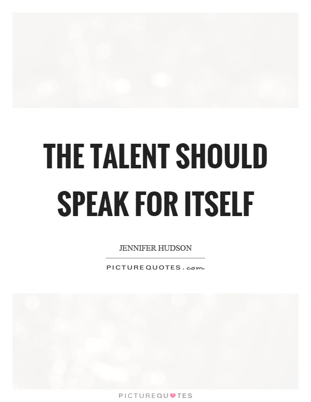 The talent should speak for itself Picture Quote #1