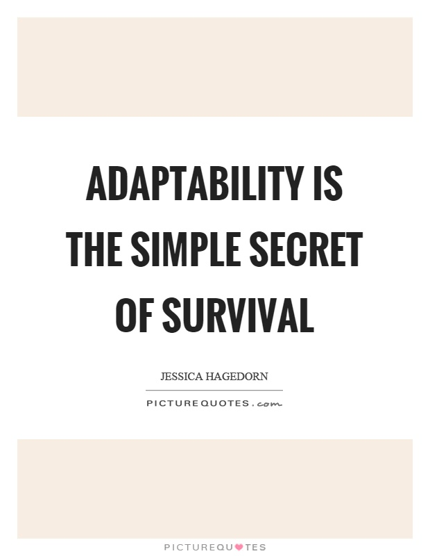 Adaptability Is The Simple Secret Of Survival Picture Quotes