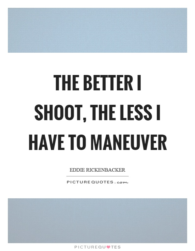 The better I shoot, the less I have to maneuver Picture Quote #1