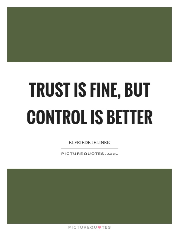Trust is fine, but control is better Picture Quote #1
