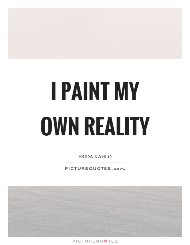 I paint my own reality Picture Quote #1