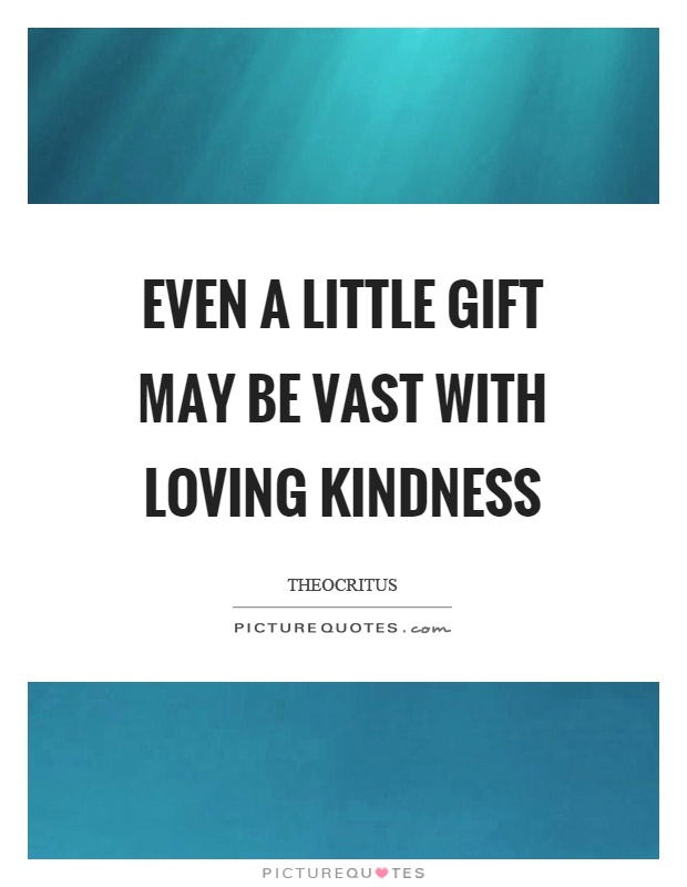 Even a little gift may be vast with loving kindness Picture Quote #1