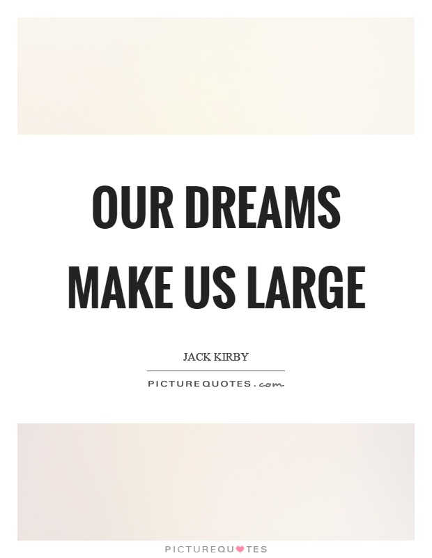 Our dreams make us large Picture Quote #1