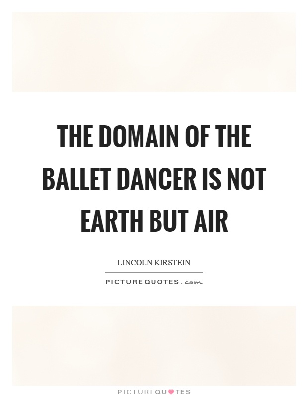 The domain of the ballet dancer is not earth but air Picture Quote #1