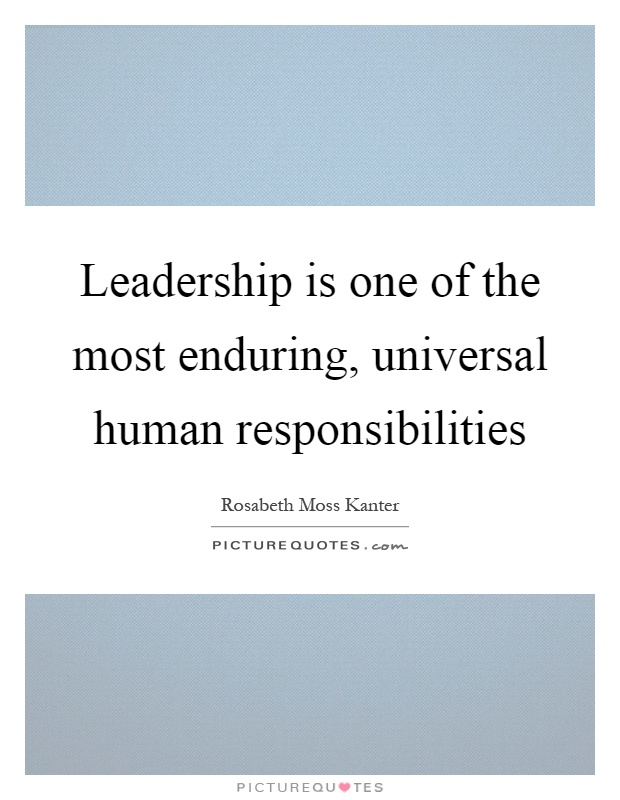 Leadership is one of the most enduring, universal human responsibilities Picture Quote #1