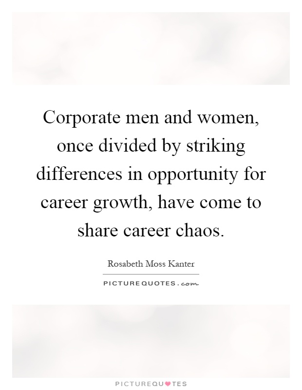 Corporate men and women, once divided by striking differences in opportunity for career growth, have come to share career chaos Picture Quote #1