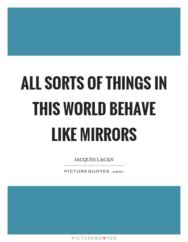 All sorts of things in this world behave like mirrors Picture Quote #1