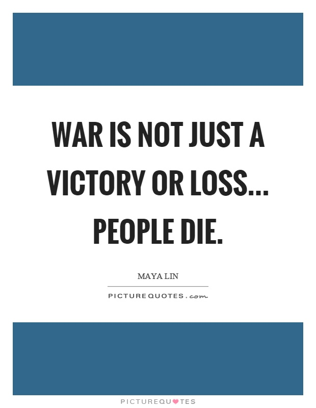 War is not just a victory or loss... People die Picture Quote #1