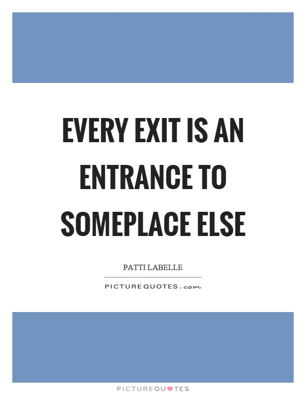 Every exit is an entrance to someplace else Picture Quote #1